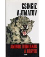Amikor leomlanak a hegyek - Csingiz Ajtmatov