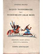 Jaques Tournebroche vagyis Nyársforgató Jakab meséi - Anatole France