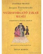 Jacques Tournebroche vagyis Nyársforgató Jakab meséi - Anatole France