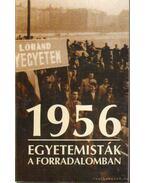 1956 - Egyetemisták a forradalomban - András Sándor, Bujdosó Alpár, Kiss Tamás, Márton László, Pomogáts Béla, Szapáry György, Várallyay Gyula