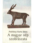 A magyar nép szobrászata - Andrássy Kurta János