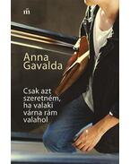 Csak azt szeretném, ha valaki várna rám valahol - Anna Gavalda
