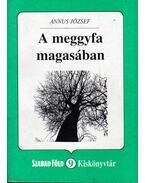 A meggyfa magasában - Annus József