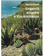 Szigetről szigetre a Kis-Antillákon - Balázs Dénes