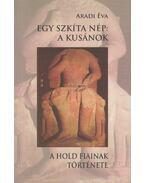 Egy szkíta nép: a kusánok (dedikált) - Aradi Éva