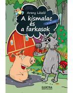 A kismalacés a farkasok és más mesék - Arany László