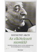 Az elkötelezett szemlélő - Aron, Raymond
