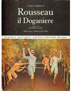 L'opera completa di Rousseau il Doganiere - Artieri, Giovanni, Vallier, Dora
