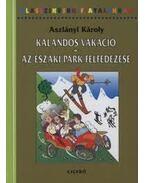 Kalandos vakáció - Az Északi Park felfedezése - Aszlányi Károly