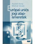Európai uniós jogi alapismeretek - Aszódi Ilona