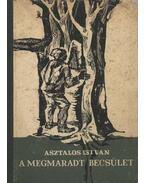 A megmaradt becsület - Asztalos István
