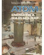 Atom-energetika ma és holnap