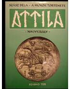 A húnok története - Attila nagykirály