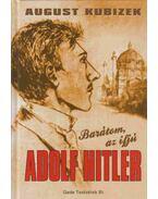 Barátom, az ifjú Adolf Hitler - August Kubizek