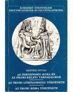 Az ősközösség kora és az ókori-keleti társadalmak - Az ókori Görögország története - Az ókori Róma története