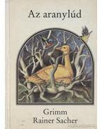 Az aranylúd - Grimm, Sacher, Rainer