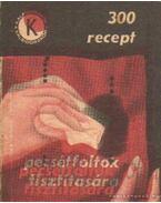 300 recept pecsétfoltok tisztítására - Predescu, I. T.