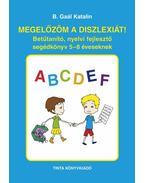 Megelőzöm a diszlexiát! - Betűtanító, nyelvi fejlesztő segédkönyv 5-8 éveseknek - B. Gaál Katalin