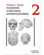 Fejezetek a biológiai antropológiából II. - Farkas L. Gyula