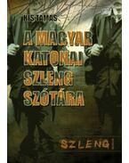 A magyar katonai szleng szótára - Kis Tamás