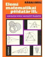 Elemi matematikai példatár III. - Rábai Imre