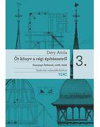 Öt könyv a régi építészetről 3.  - Faanyagú födémek, tetők, falak