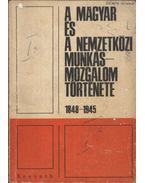 A magyar és a nemzetközi munkásmozgalom története 1848-1945