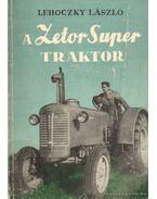 A Zetor Super traktor kezelése és karbantartása