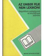 Az ember feje nem lexikon - Megoldások pedagógusok és könyvtárosok számára