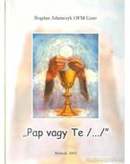 Pap vagy Te...