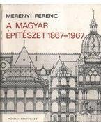 A magyar építészet 1867-1967 - Merényi Ferenc