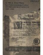 Az 500. sz. Zrínyi Miklós Ipari Szakmunkásképző Intézet centenáriumi évkönyve 1885-1985