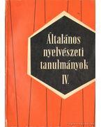 Általános nyelvészeti tanulmányok IV.