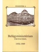 Fejezetek a Belügyminisztérium történetéből 1956-1989