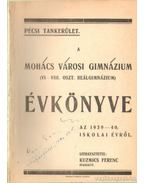 A Mohács Városi Gimnázium ( VI-VIII. oszt. reálgimnázium) Évkönyve az 1939-40. iskolai évről