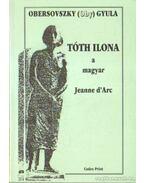Tóth Ilona a magyar Jeanne d' Arc