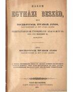 Három egyházi beszéd, mely Moczkovcsák Tivadar János Nagy-Becskereki Ág. Hitv. Evang. lelkész beiktatásának ünnepélye alkalmával 1871. évi májushó 21. mondatott