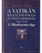 A Vatikán keleti politikája és Magyarország 1939-1978