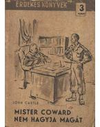 Mister Coward nem hagyja magát