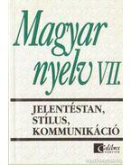 Magyar nyelv VII. - Jelentéstan, stílus, kommunikáció