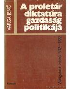 A proletárdiktatúra gazdaságpolitikája - Varga Jenő