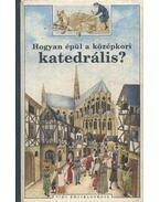 Hogyan épül a középkori katedrális?
