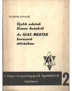 Újabb adatok Simon Antalról; Az IGAZ MESTER korszerű átírásban