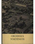 Orosháza története és néprajza I-II. kötet