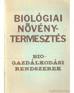Biológiai növénytermesztés, biogazdálkodási rendszerek - Dr. Sági Ferenc