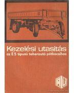 Kezelési utasitás az E 5 típusú teherautó pótkocsihoz