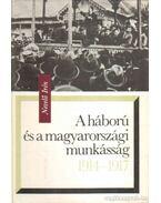 A háború és a magyarországi munkásság