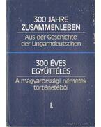 300 éves együttélés - A magyarországi németek történetéből I-II. kötet