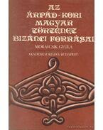 Az Árpád-kori magyar történet bizánci forrásai - Moravcsik Gyula