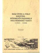 Száz éves a volt Szentes-Hódmezővásárhely helyiérdekű vasút (1893-1949)